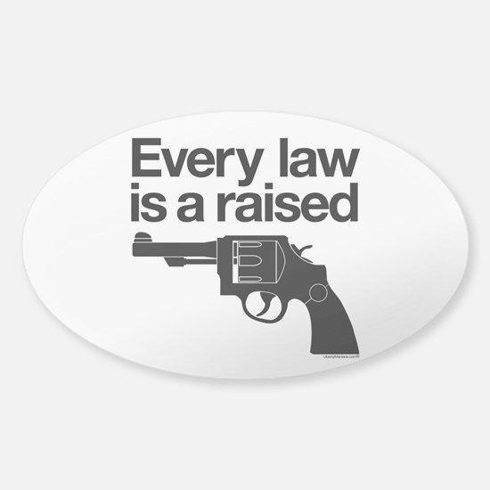 Every Law Is A Raised Gun Sticker (Oval)