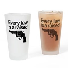 Every Law Is A Raised Gun Drinking Glass