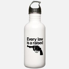Every Law Is A Raised Gun Water Bottle