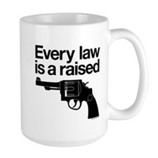 Every Law Is A Raised Gun Mug