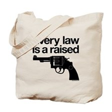 Every Law Is A Raised Gun Tote Bag