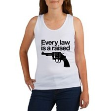 Every Law Is A Raised Gun Women's Tank Top