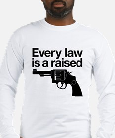 Every Law Is A Raised Gun Long Sleeve T-Shirt