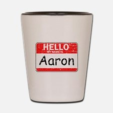 Hello My name is Aaron Shot Glass