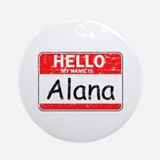 Hello My name is Alana Ornament (Round)