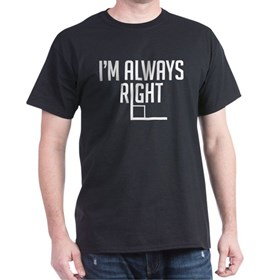 I'm Always Right Dark T-Shirt