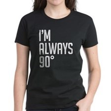 I'm Always ninety degrees Tee