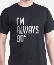 I'm Always ninety degrees T-Shirt
