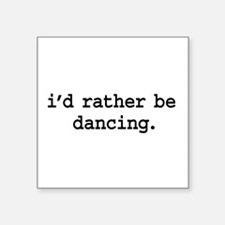 "idratherbedancingblk.png Square Sticker 3"" x 3"""