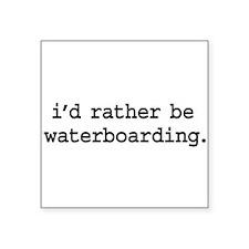"""idratherbewaterboardingblk.png Square Sticker 3"""" x"""