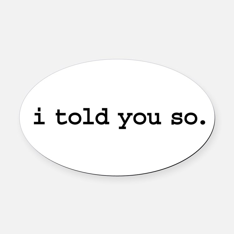 itoldyousoblk.png Oval Car Magnet
