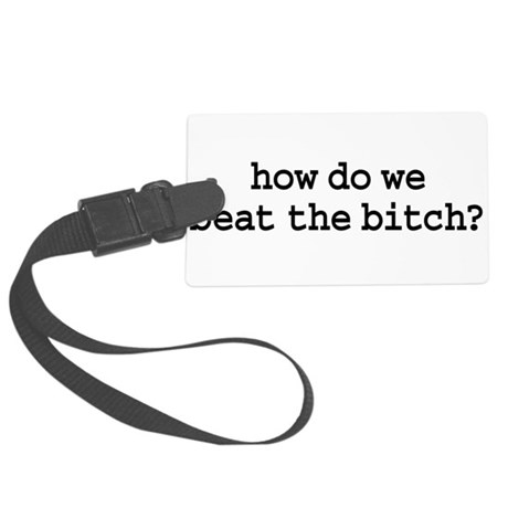 howdowebeatthebitchblk.png Large Luggage Tag