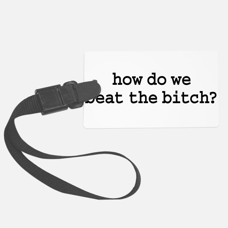 howdowebeatthebitchblk.png Luggage Tag