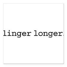 """lingerlonger.jpg Square Car Magnet 3"""" x 3"""""""