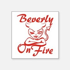 "Beverly On Fire Square Sticker 3"" x 3"""