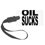 oilsucks.png Large Luggage Tag