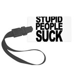 stupidpeoplesuck.png Large Luggage Tag