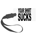 yourshirtsucksblk.png Large Luggage Tag