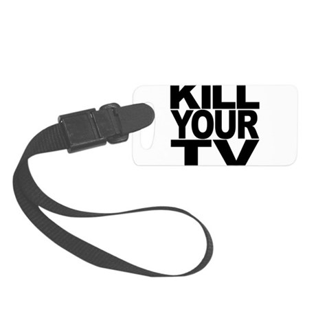 killyourtvblk.png Small Luggage Tag