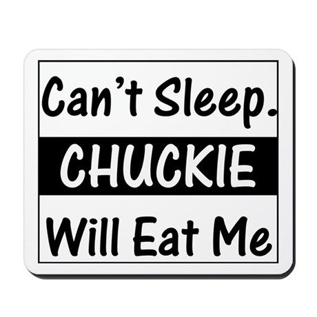 Can't Sleep. Chuckie Will Eat Mousepad
