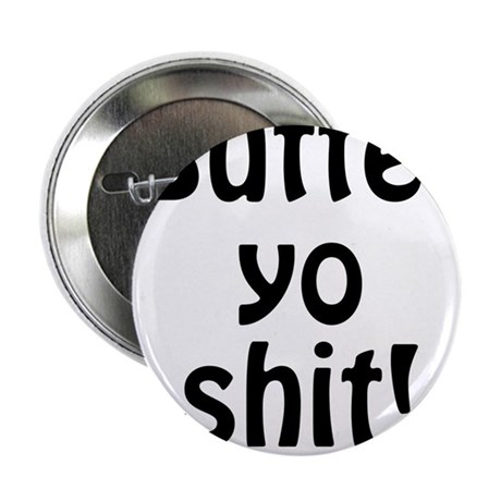 """butter yo shit! funny 2.25"""" Button"""