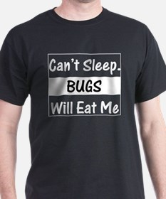 Can't Sleep. Bugs Will Eat Me Black T-Shirt