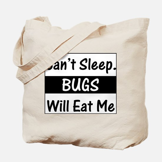 Can't Sleep. Bugs Will Eat Me Tote Bag