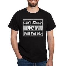 Can't Sleep. Bears Will Eat M Black T-Shirt