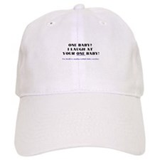 I laugh at your one baby! Baseball Cap