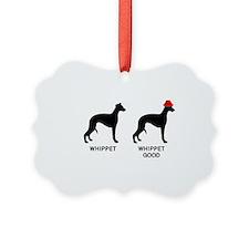WHIPPET, WHIPPET GOOD! Ornament