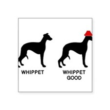 """WHIPPET, WHIPPET GOOD! Square Sticker 3"""" x 3"""""""