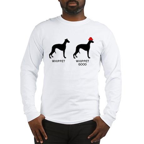 WHIPPET, WHIPPET GOOD! Long Sleeve T-Shirt