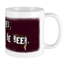 Oh Yes, There Will Be Beer Mug