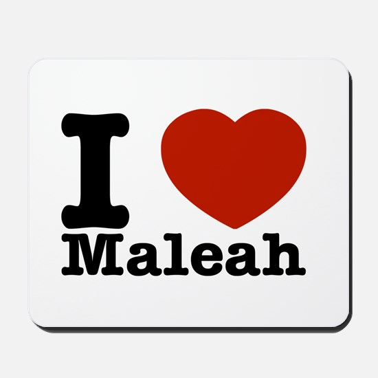 I Love Maleah Mousepad