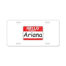 Hello My name is Ariana Aluminum License Plate