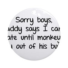 Sorry boys daddy says I cant date Ornament (Round)