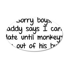 Sorry boys daddy says I cant date Wall Decal