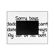 Sorry boys daddy says I cant date Picture Frame