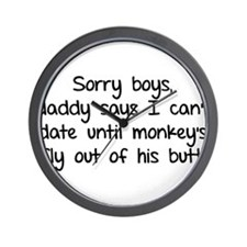 Sorry boys daddy says I cant date Wall Clock