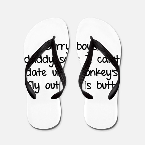 Sorry boys daddy says I cant date Flip Flops