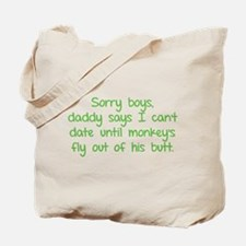 Sorry boys daddy says I can't date until Tote Bag
