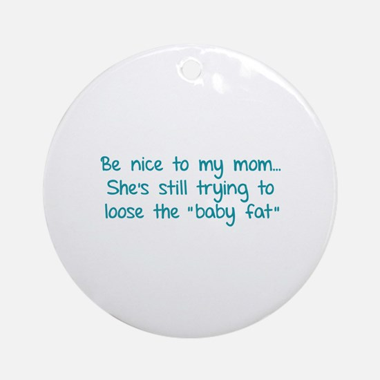 Be nice to my mom... Ornament (Round)
