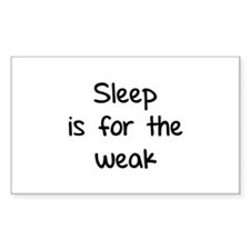 Sleep is for the weak Decal
