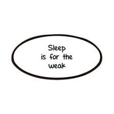 Sleep is for the weak Patches