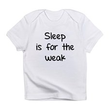 Sleep is for the weak Infant T-Shirt