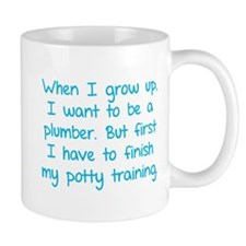 When I grow up, I want to be a plumber. Mug