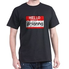Hello My name is Brianna T-Shirt