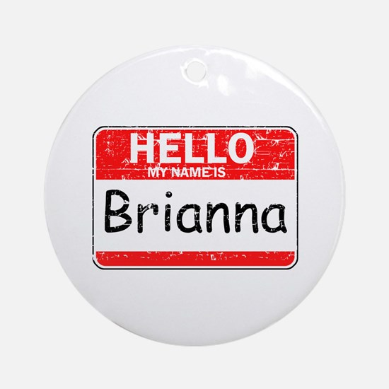 Hello My name is Brianna Ornament (Round)