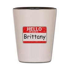 Hello My name is Brittany Shot Glass