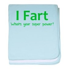 I Fart - What's your super power? baby blanket